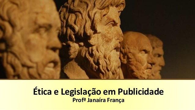 Ética e Legislação em Publicidade Profª Janaíra França