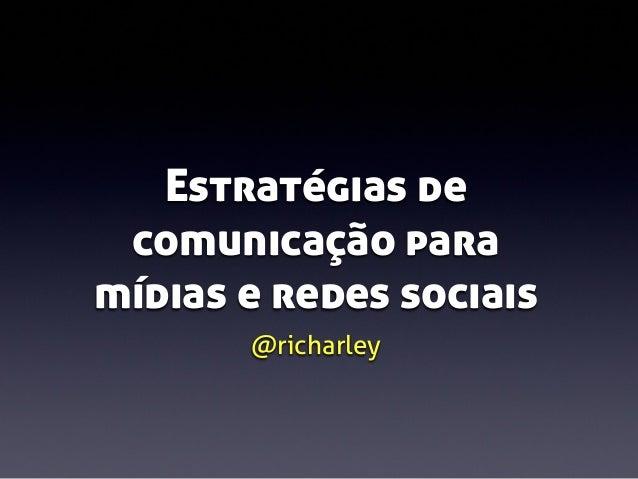 Estratégias de comunicação para mídias e redes sociais @richarley