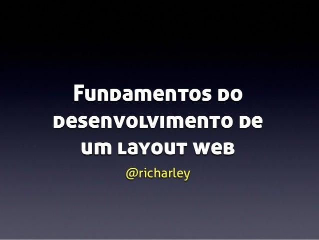 Fundamentos do desenvolvimento de um layout web @richarley