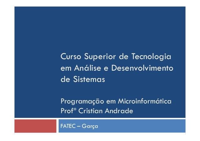 Curso Superior de Tecnologia em Análise e Desenvolvimento de Sistemas Programação em Microinformática Profº Cristian Andra...
