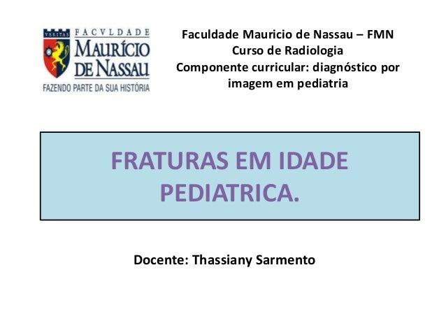 Docente: Thassiany Sarmento Faculdade Mauricio de Nassau – FMN Curso de Radiologia Componente curricular: diagnóstico por ...