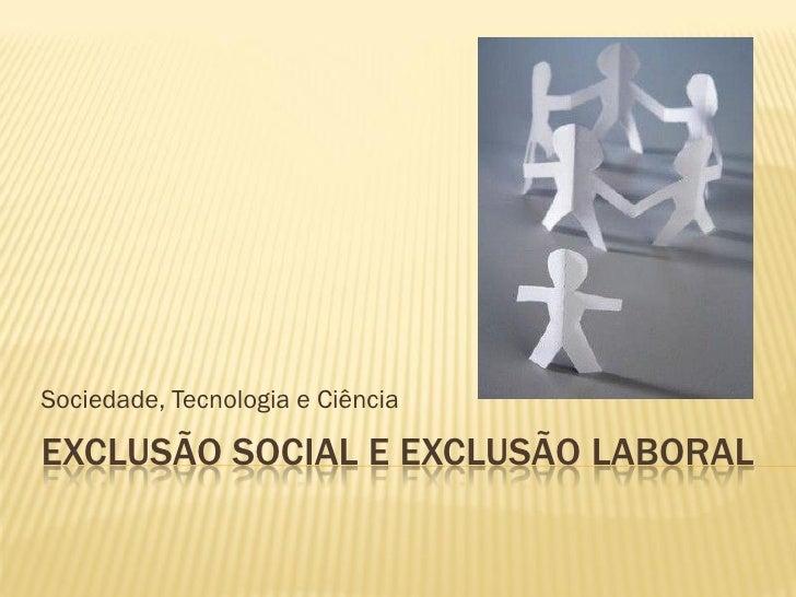 Sociedade, Tecnologia e CiênciaEXCLUSÃO SOCIAL E EXCLUSÃO LABORAL