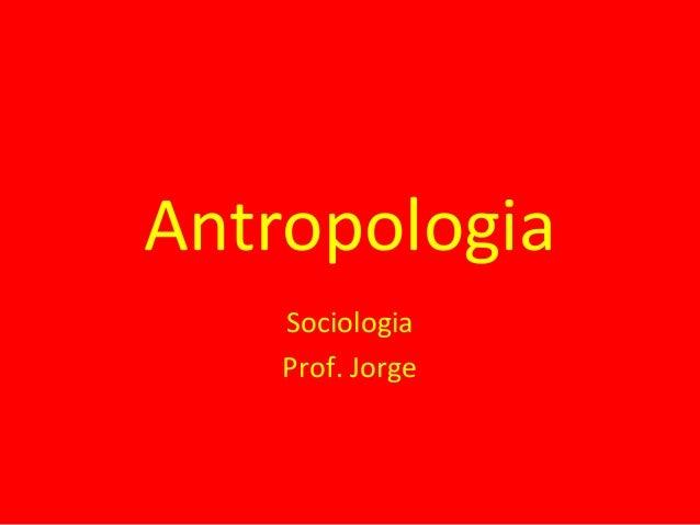 Antropologia Sociologia Prof. Jorge