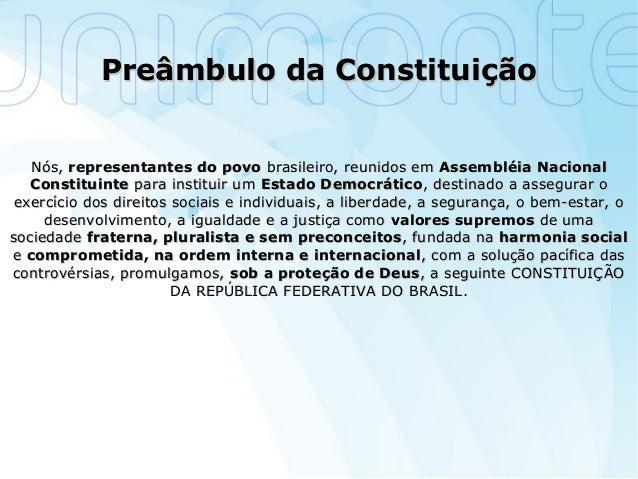 Preâmbulo da ConstituiçãoPreâmbulo da Constituição Nós,Nós, representantes do povorepresentantes do povo brasileiro, reuni...
