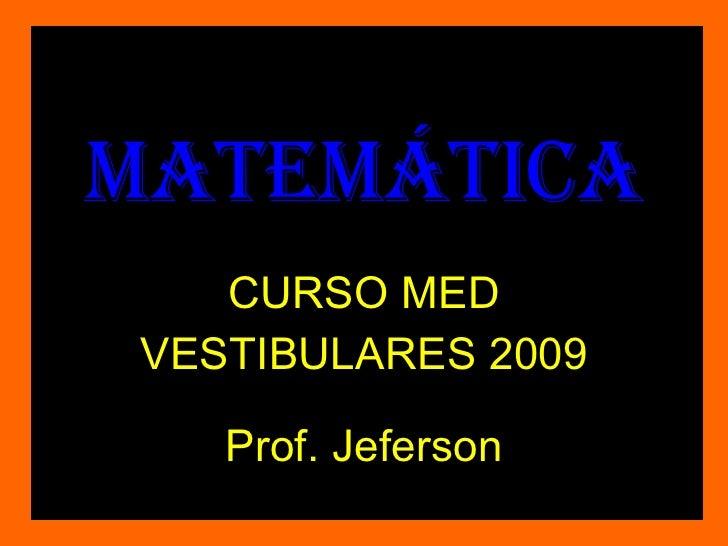 MATEMÁTICA CURSO MED VESTIBULARES 2009 Prof. Jeferson