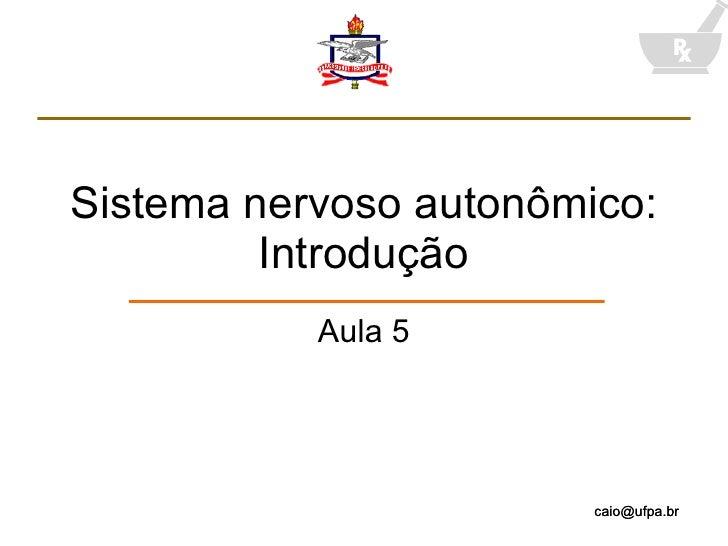 Sistema nervoso autonômico: Introdução Aula 5