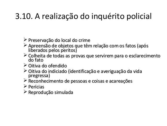 3.10. A realização do inquérito policial  Preservação do local do crimePreservação do local do crime  Apreensão de objet...
