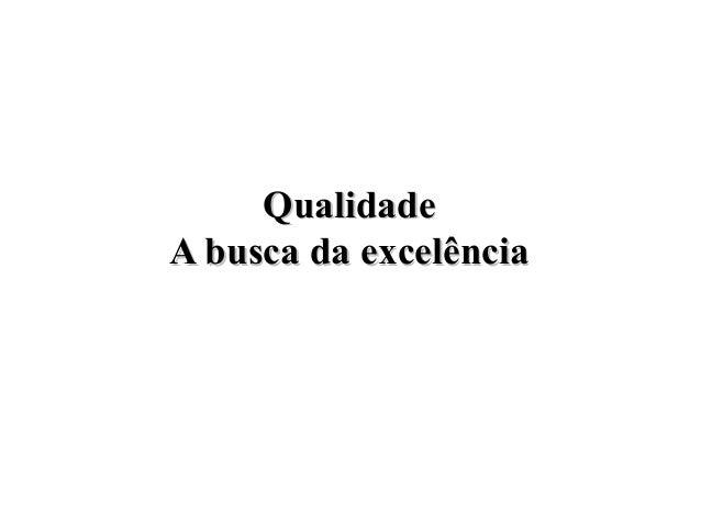 QualidadeQualidade A busca da excelênciaA busca da excelência