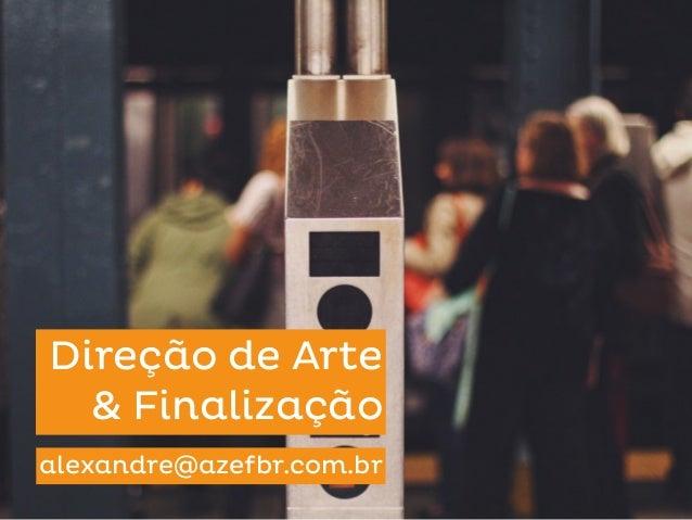 Direção de Arte & Finalização alexandre@azefbr.com.br