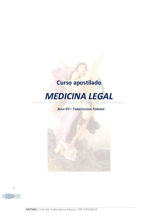 Curso apostilado                  MEDICINA LEGAL                            AULA 07 – TANATOLOGIA FORENSE1    MYTHOS | Pro...