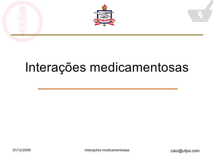 Interações medicamentosas 01/12/2009 Interações medicamentosas