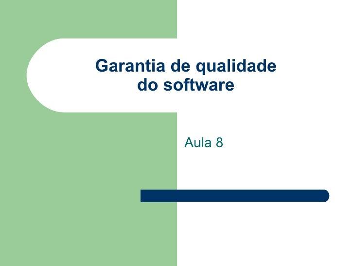 Garantia de qualidade do software Aula 8