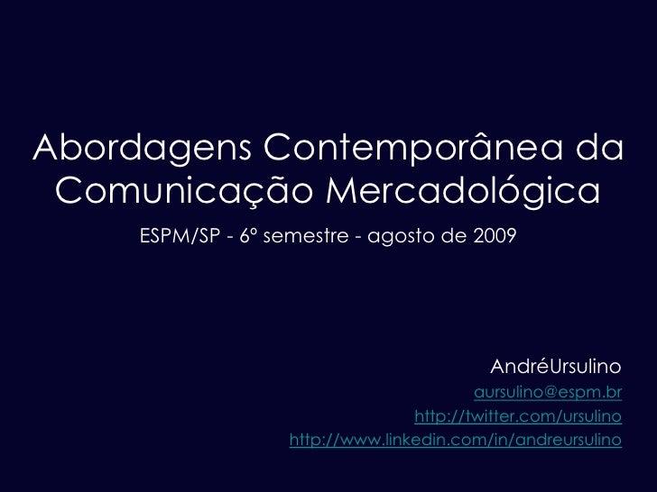 Abordagens Contemporânea da  Comunicação Mercadológica     ESPM/SP - 6º semestre - agosto de 2009                         ...