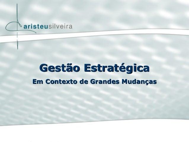 Gestão EstratégicaGestão Estratégica Em Contexto de Grandes MudançasEm Contexto de Grandes Mudanças