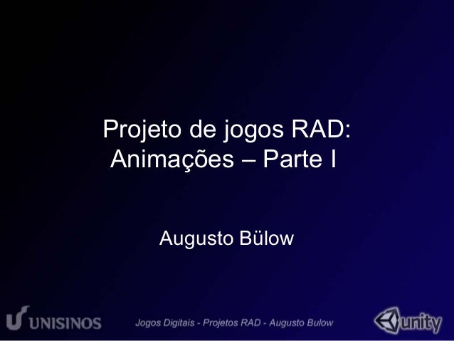 Projeto de jogos RAD:  Animações – Parte I  Augusto Bülow