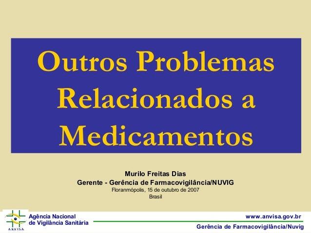 11www.anvisa.gov.br Gerência de Farmacovigilância/Nuvig Agência Nacional de Vigilância Sanitária Murilo Freitas Dias Geren...