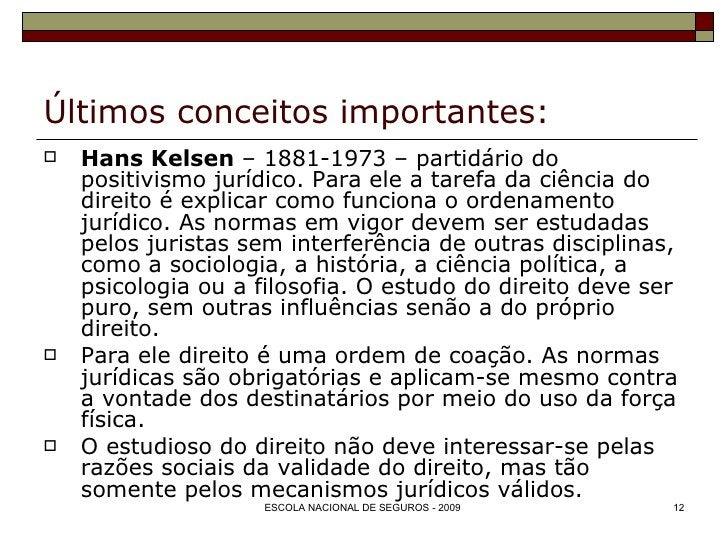 Últimos conceitos importantes: <ul><li>Hans Kelsen  – 1881-1973 – partidário do positivismo jurídico. Para ele a tarefa da...