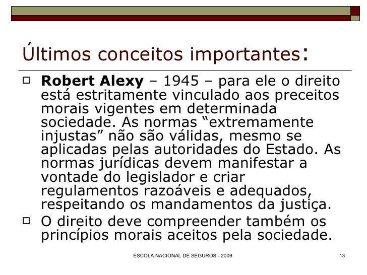 Últimos conceitos importantes : <ul><li>Robert Alexy  – 1945 – para ele o direito está estritamente vinculado aos preceito...