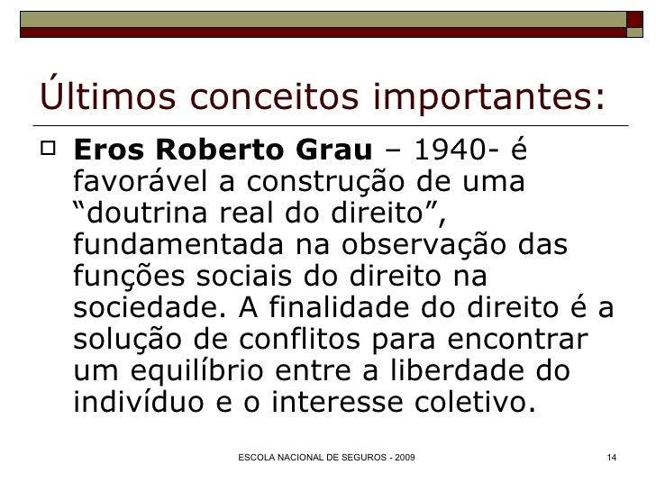 """Últimos conceitos importantes: <ul><li>Eros Roberto Grau  – 1940- é favorável a construção de uma """"doutrina real do direit..."""
