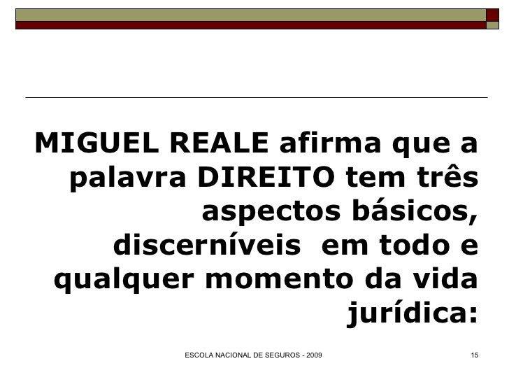 MIGUEL REALE afirma que a palavra DIREITO tem três aspectos básicos, discerníveis  em todo e qualquer momento da vida jurí...