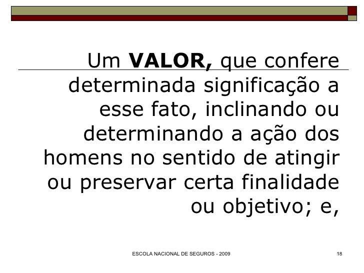 Um  VALOR,  que confere determinada significação a esse fato, inclinando ou determinando a ação dos homens no sentido de a...