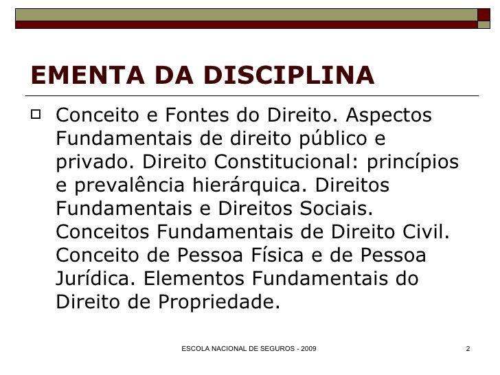EMENTA DA DISCIPLINA <ul><li>Conceito e Fontes do Direito. Aspectos Fundamentais de direito público e privado. Direito Con...