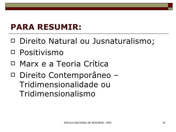 PARA RESUMIR: <ul><li>Direito Natural ou Jusnaturalismo; </li></ul><ul><li>Positivismo </li></ul><ul><li>Marx e a Teoria C...