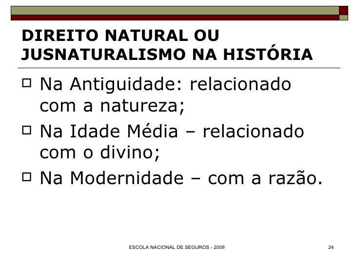 DIREITO NATURAL OU JUSNATURALISMO NA HISTÓRIA <ul><li>Na Antiguidade: relacionado com a natureza; </li></ul><ul><li>Na Ida...