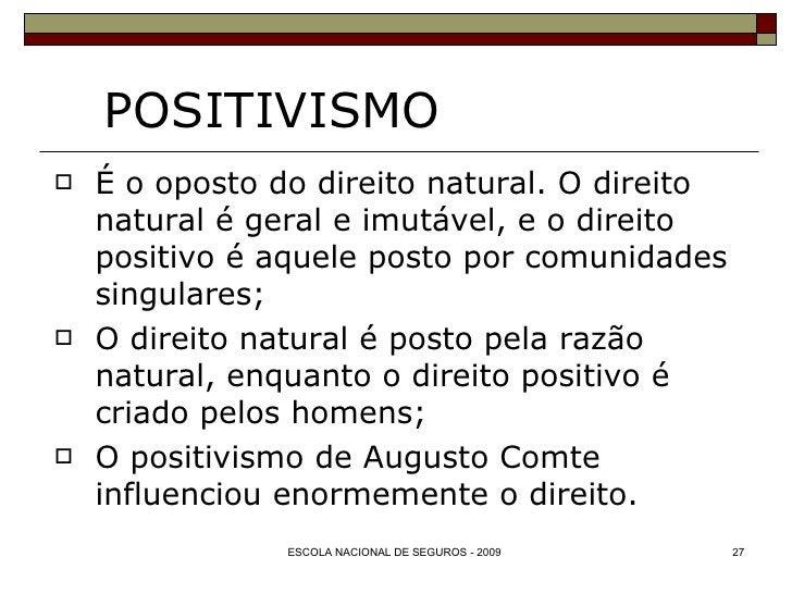 POSITIVISMO <ul><li>É o oposto do direito natural. O direito natural é geral e imutável, e o direito positivo é aquele pos...