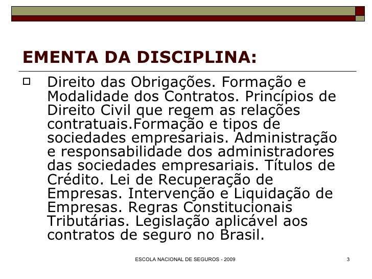 EMENTA DA DISCIPLINA: <ul><li>Direito das Obrigações. Formação e Modalidade dos Contratos. Princípios de Direito Civil que...