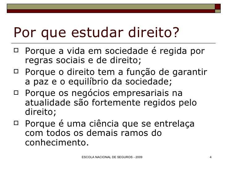 Por que estudar direito? <ul><li>Porque a vida em sociedade é regida por regras sociais e de direito; </li></ul><ul><li>Po...