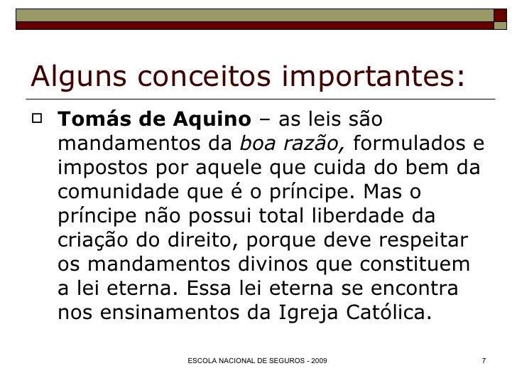 Alguns conceitos importantes: <ul><li>Tomás de Aquino  – as leis são mandamentos da  boa razão,  formulados e impostos por...