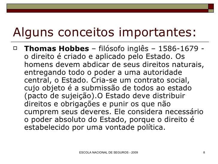 Alguns conceitos importantes: <ul><li>Thomas Hobbes  – filósofo inglês – 1586-1679 - o direito é criado e aplicado pelo Es...