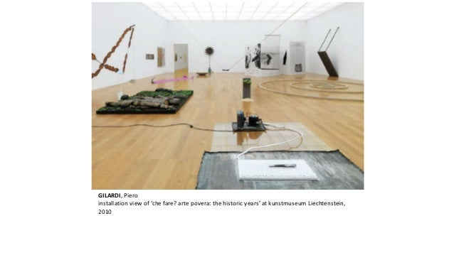 GILARDI, Piero  installation view of 'che fare? arte povera: the historic years' at kunstmuseum Liechtenstein,  2010