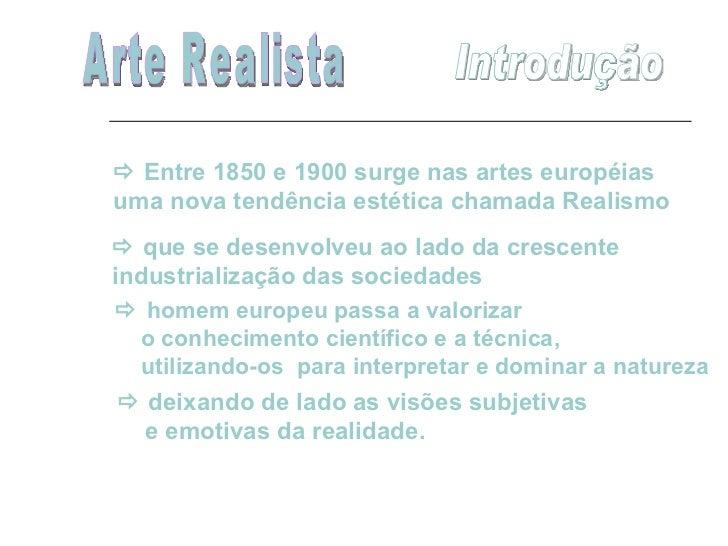    Entre 1850 e 1900 surge nas artes européias uma nova tendência estética chamada Realismo      que se desenvolveu ao l...