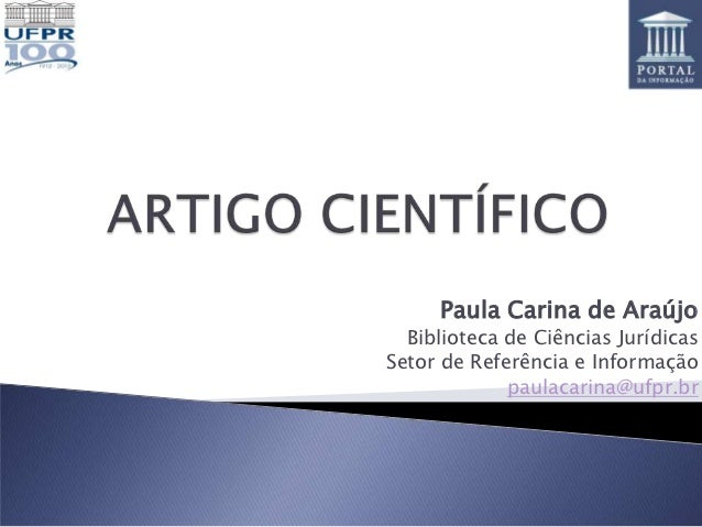 Paula Carina de Araújo  Biblioteca de Ciências JurídicasSetor de Referência e Informação             paulacarina@ufpr.br
