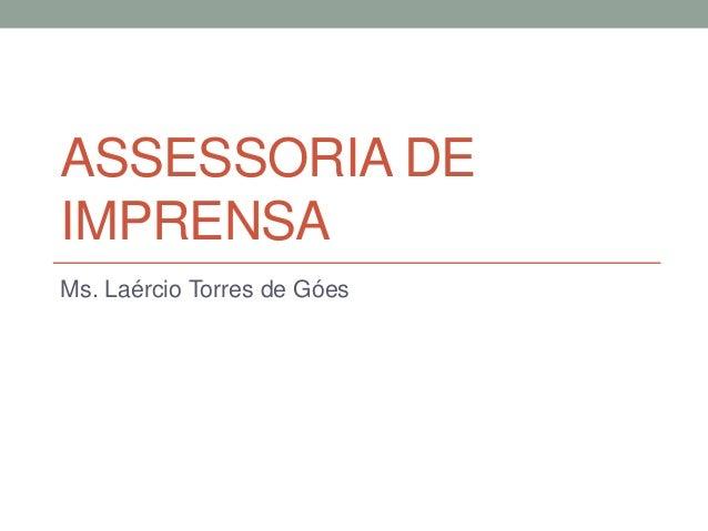 ASSESSORIA DE IMPRENSA Ms. Laércio Torres de Góes