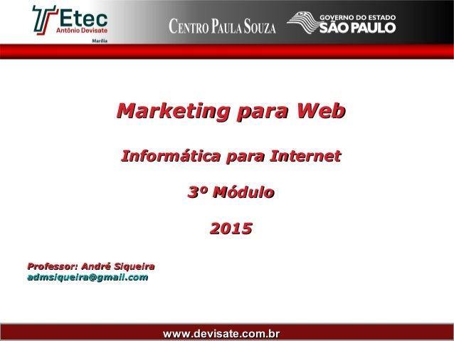 www.devisate.com.brwww.devisate.com.br Marketing para WebMarketing para Web Informática para InternetInformática para Inte...