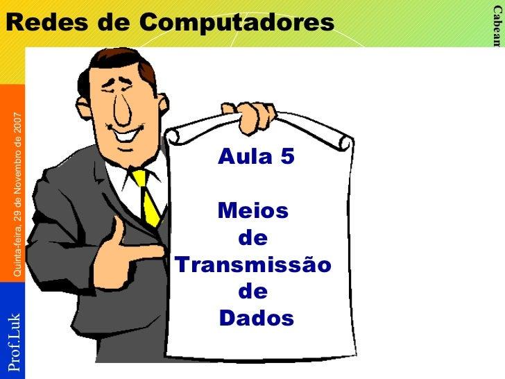Redes de Computadores Aula 5 Meios  de  Transmissão  de  Dados