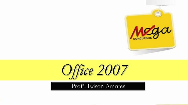 Office 2007Profª. Edson Arantes
