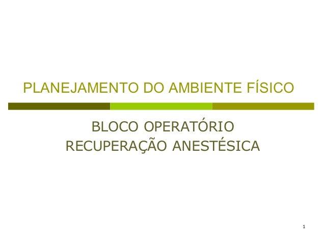 PLANEJAMENTO DO AMBIENTE FÍSICO BLOCO OPERATÓRIO RECUPERAÇÃO ANESTÉSICA  1