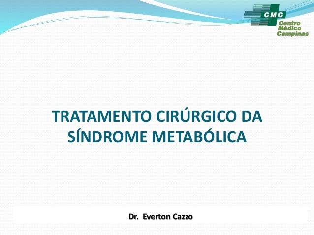 TRATAMENTO CIRÚRGICO DA  SÍNDROME METABÓLICA  Dr. Everton Cazzo