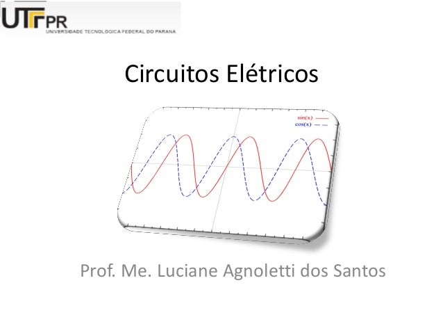 Circuitos Elétricos Prof. Me. Luciane Agnoletti dos Santos