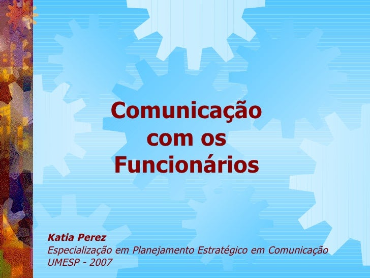 Comunicação              com os            FuncionáriosKatia PerezEspecialização em Planejamento Estratégico em Comunicaçã...