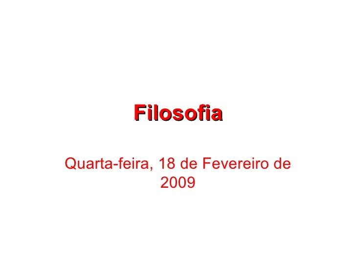 Filosofia Quarta-feira, 18 de Fevereiro de 2009