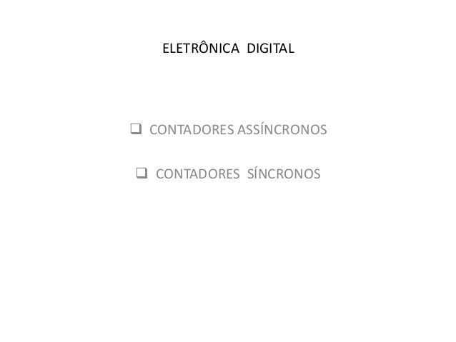 ELETRÔNICA DIGITAL   CONTADORES ASSÍNCRONOS  CONTADORES SÍNCRONOS