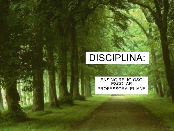 DISCIPLINA: ENSINO RELIGIOSO ESCOLAR PROFESSORA: ELIANE