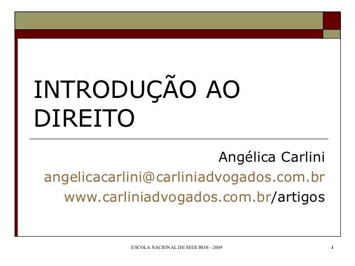 INTRODUÇÃO AO DIREITO Angélica Carlini [email_address] www.carliniadvogados.com.br /artigos