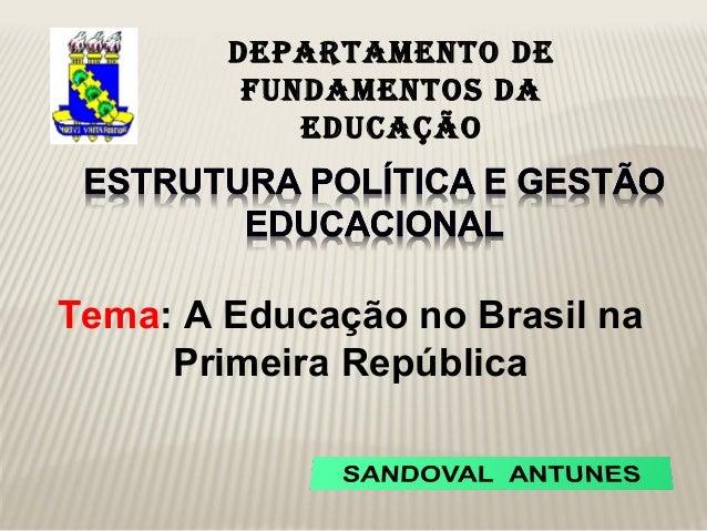 DEPARTAMENTO DE         FUNDAMENTOS DA            EDUCAÇÃOTema: A Educação no Brasil na     Primeira República