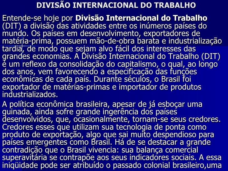 DIVISÃO INTERNACIONAL DO TRABALHO Entende-se hoje por  Divisão Internacional do Trabalho  (DIT) a divisão das atividades e...